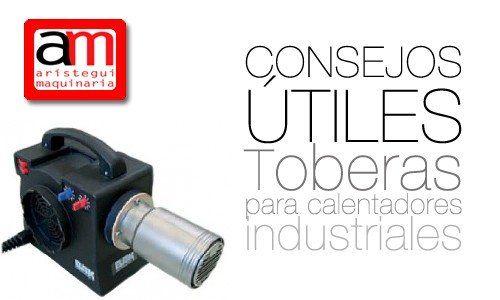 consejos utiles para toberas para calentadores industriales aristegui maquinaria soldadura plasticos pvc