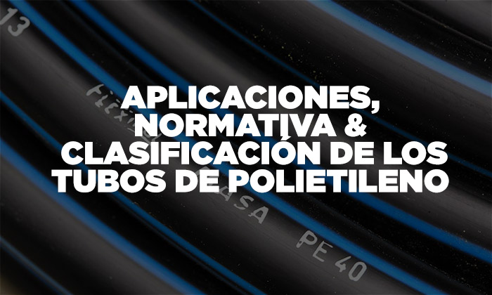 Aplicaciones, normativa y clasificación de los tubos de polietileno 1