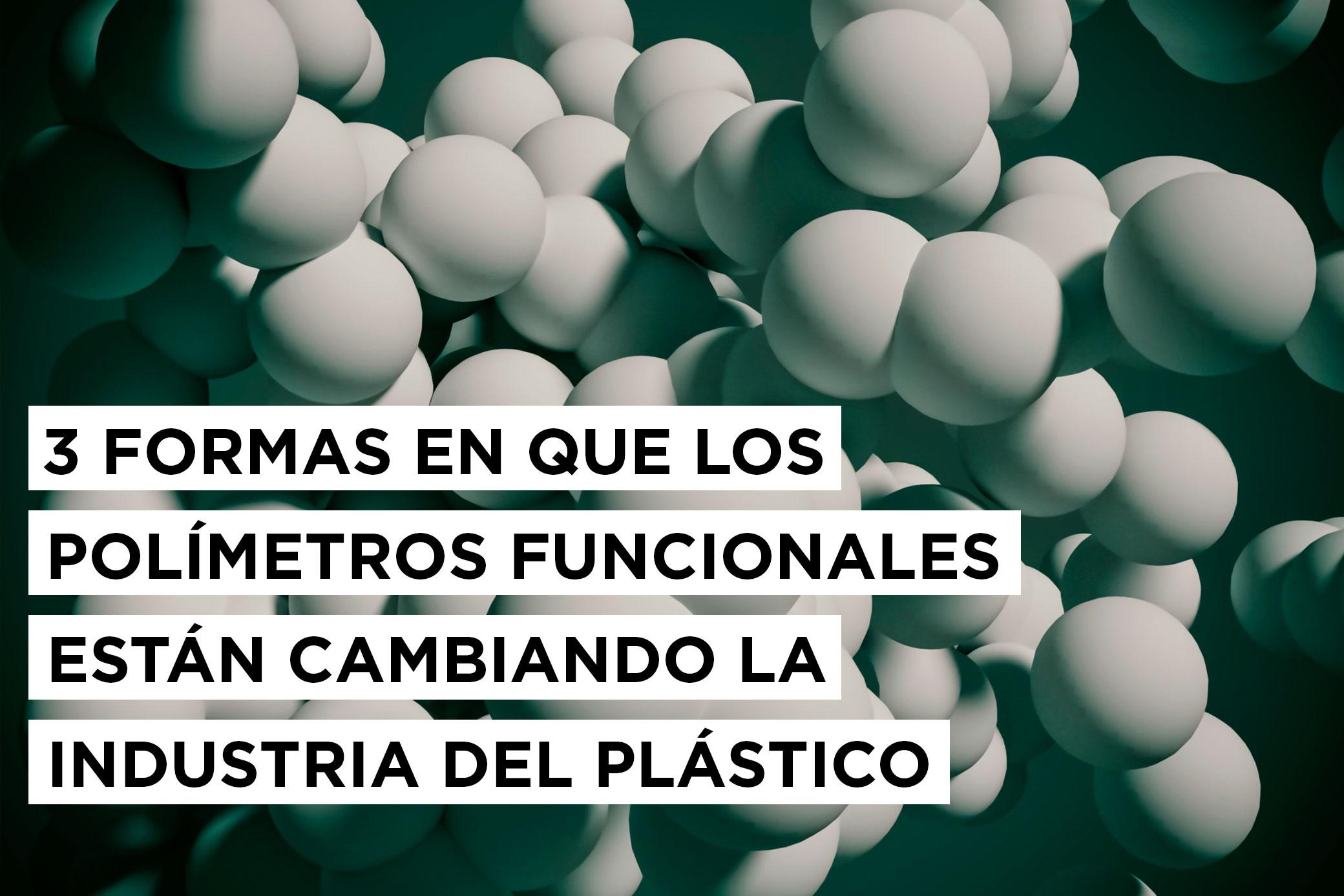 3 formas en que los polímeros funcionales están cambiando la industria del plástico 11